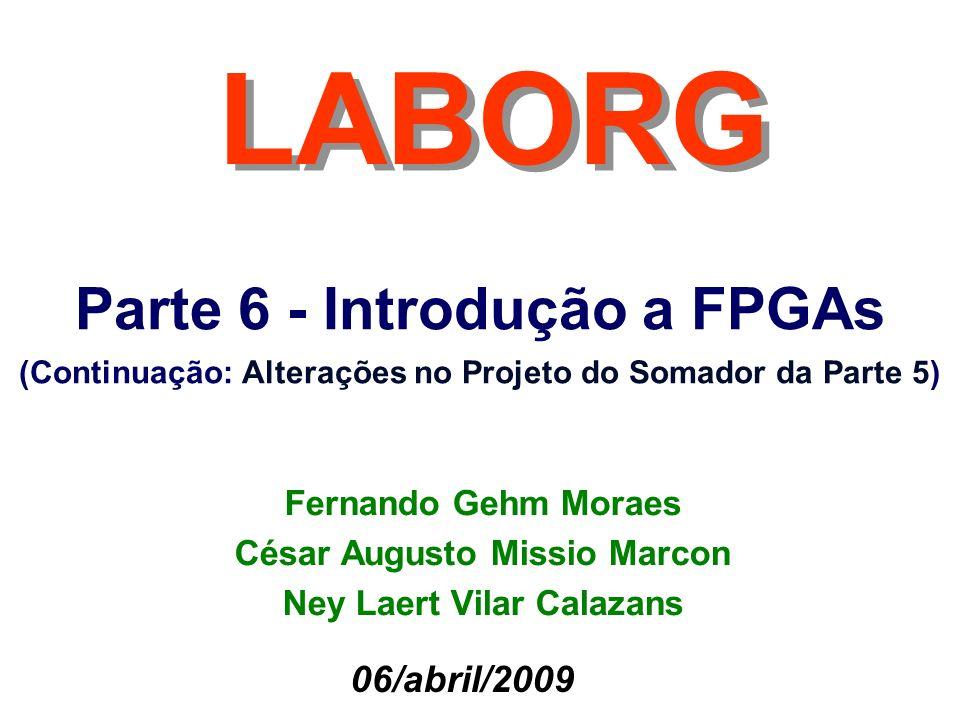 2 Fernando Moraes / César Marcon / Ney Calazans Alterações no Projeto do Somador E se quiséssemos mostrar o resultado não nos leds, mas nos mostradores de sete segmentos.
