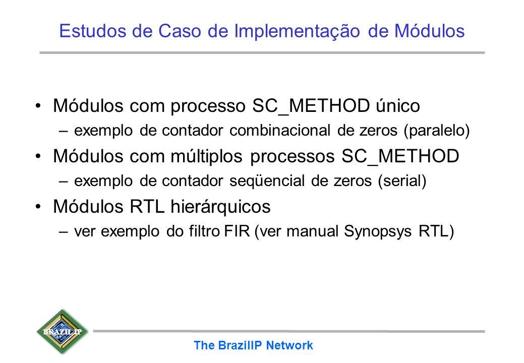 BRAZIL IP The BrazilIP Network Estudos de Caso de Implementação de Módulos Módulos com processo SC_METHOD único –exemplo de contador combinacional de