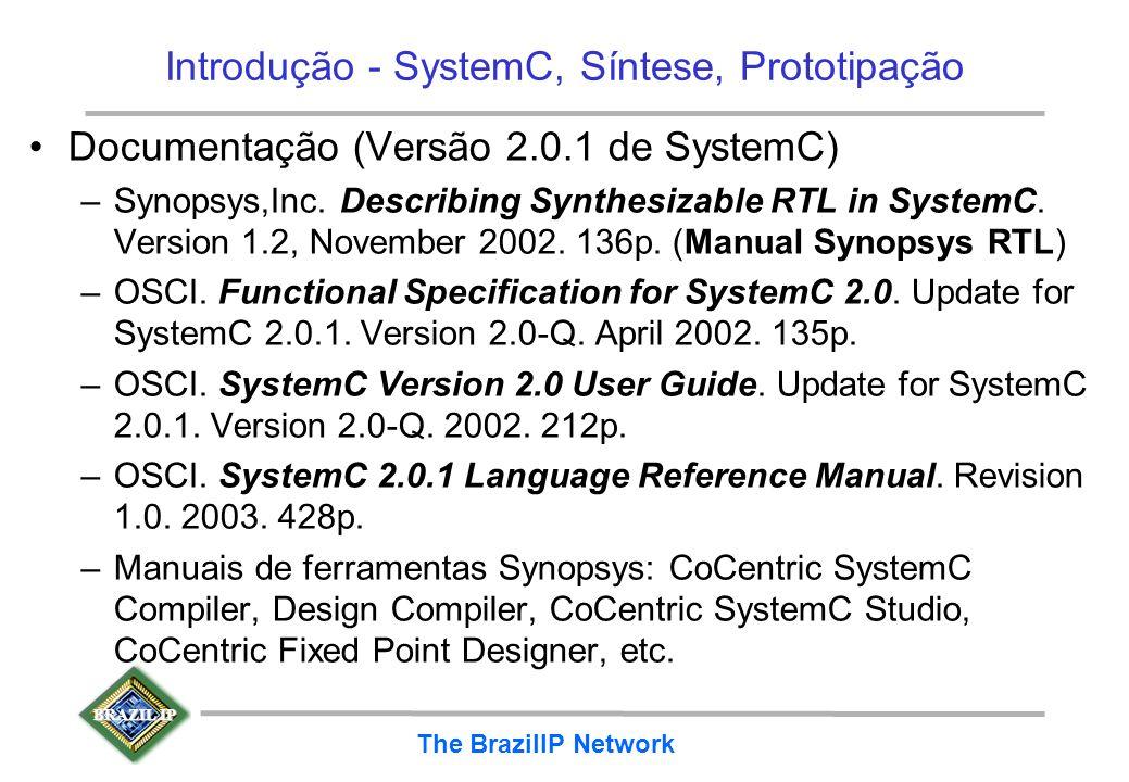 BRAZIL IP The BrazilIP Network Introdução - SystemC, Síntese, Prototipação Documentação (Versão 2.0.1 de SystemC) –Synopsys,Inc. Describing Synthesiza