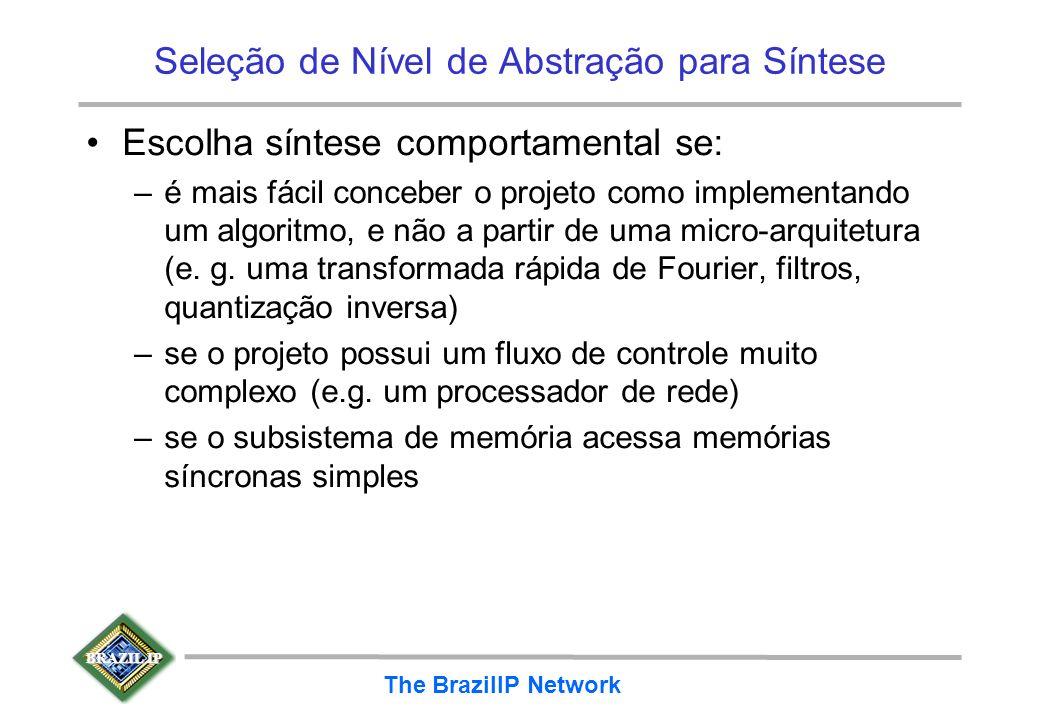 BRAZIL IP The BrazilIP Network Seleção de Nível de Abstração para Síntese Escolha síntese comportamental se: –é mais fácil conceber o projeto como imp