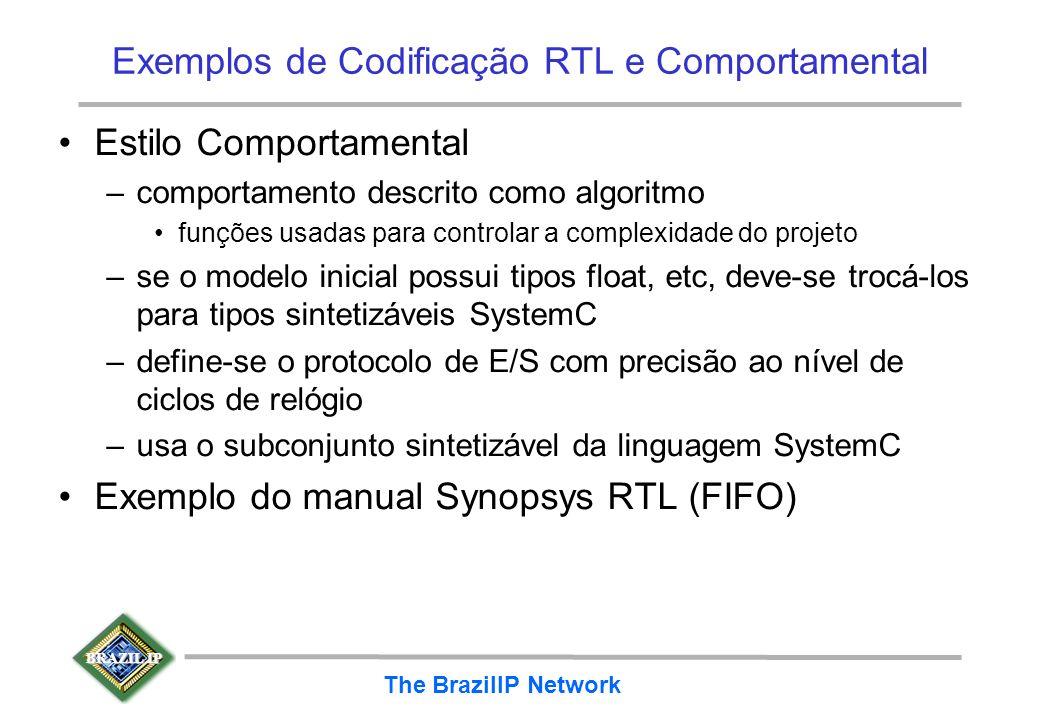 BRAZIL IP The BrazilIP Network Exemplos de Codificação RTL e Comportamental Estilo Comportamental –comportamento descrito como algoritmo funções usada