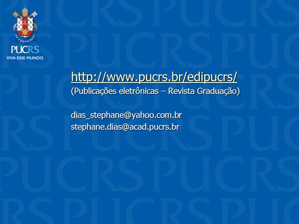 http://www.pucrs.br/edipucrs/ (Publicações eletrônicas – Revista Graduação) dias_stephane@yahoo.com.brstephane.dias@acad.pucrs.br