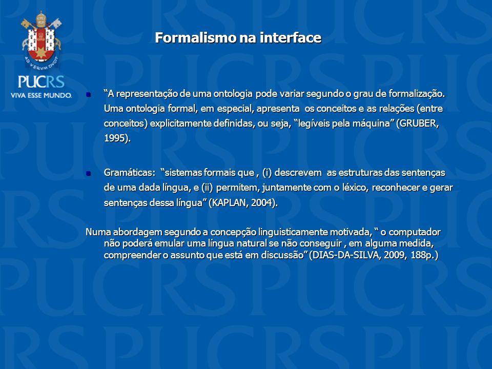 Formalismo na interface A representação de uma ontologia pode variar segundo o grau de formalização. Uma ontologia formal, em especial, apresenta os c