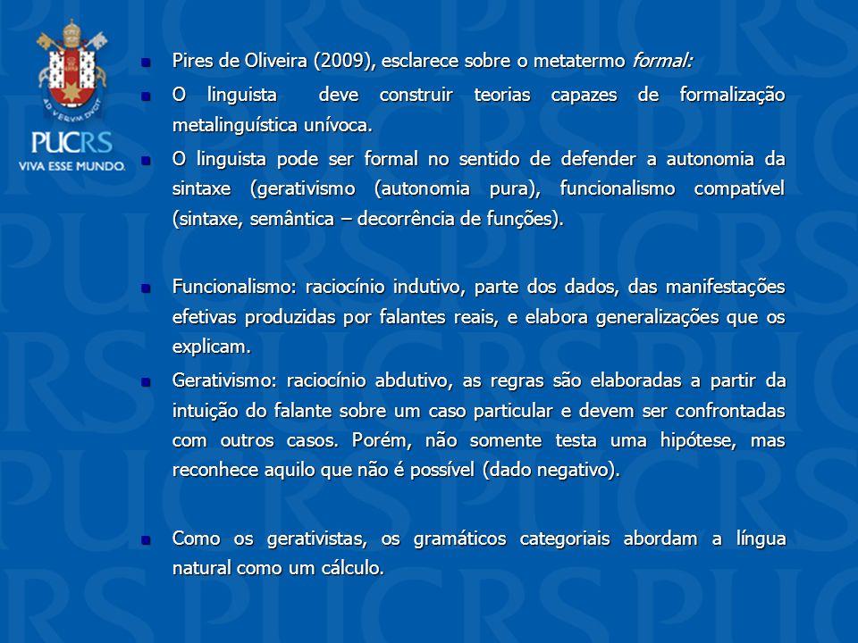 Pires de Oliveira (2009), esclarece sobre o metatermo formal: Pires de Oliveira (2009), esclarece sobre o metatermo formal: O linguista deve construir