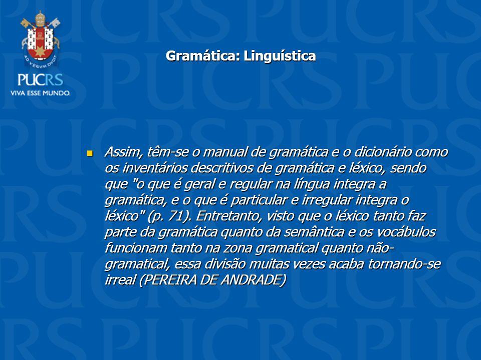 Gramática: Linguística Assim, têm-se o manual de gramática e o dicionário como os inventários descritivos de gramática e léxico, sendo que