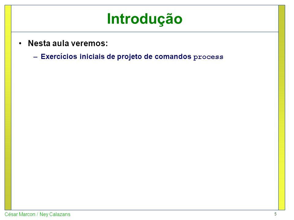 5 César Marcon / Ney Calazans Introdução Nesta aula veremos: –Exercícios iniciais de projeto de comandos process