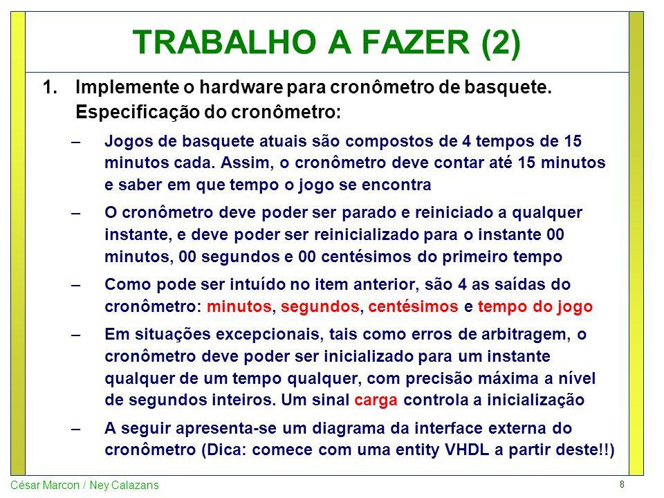 8 César Marcon / Ney Calazans TRABALHO A FAZER (2) 1.Implemente o hardware para cronômetro de basquete.