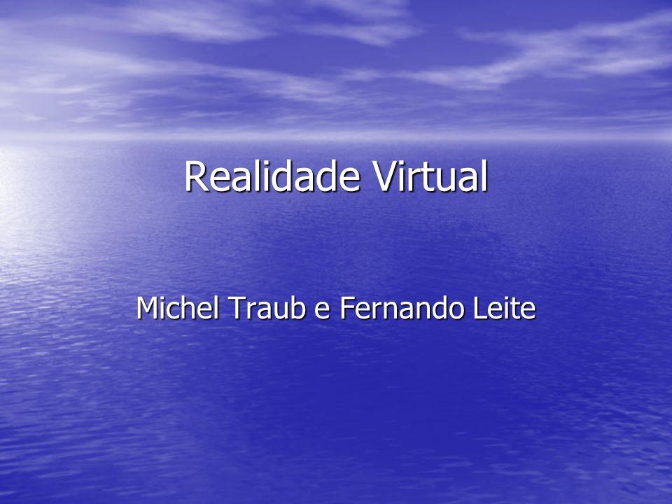 Realidade Virtual Michel Traub e Fernando Leite