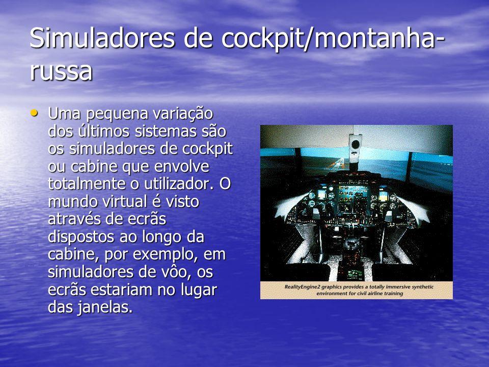 Simuladores de cockpit/montanha- russa Uma pequena variação dos últimos sistemas são os simuladores de cockpit ou cabine que envolve totalmente o util
