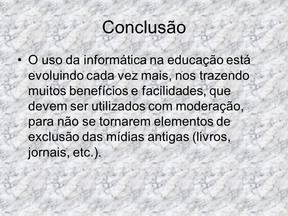 Conclusão O uso da informática na educação está evoluindo cada vez mais, nos trazendo muitos benefícios e facilidades, que devem ser utilizados com mo