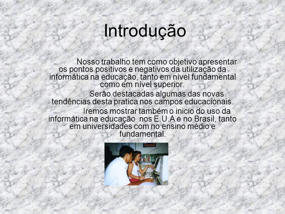 Introdução Nosso trabalho tem como objetivo apresentar os pontos positivos e negativos da utilização da informática na educação, tanto em nível fundam