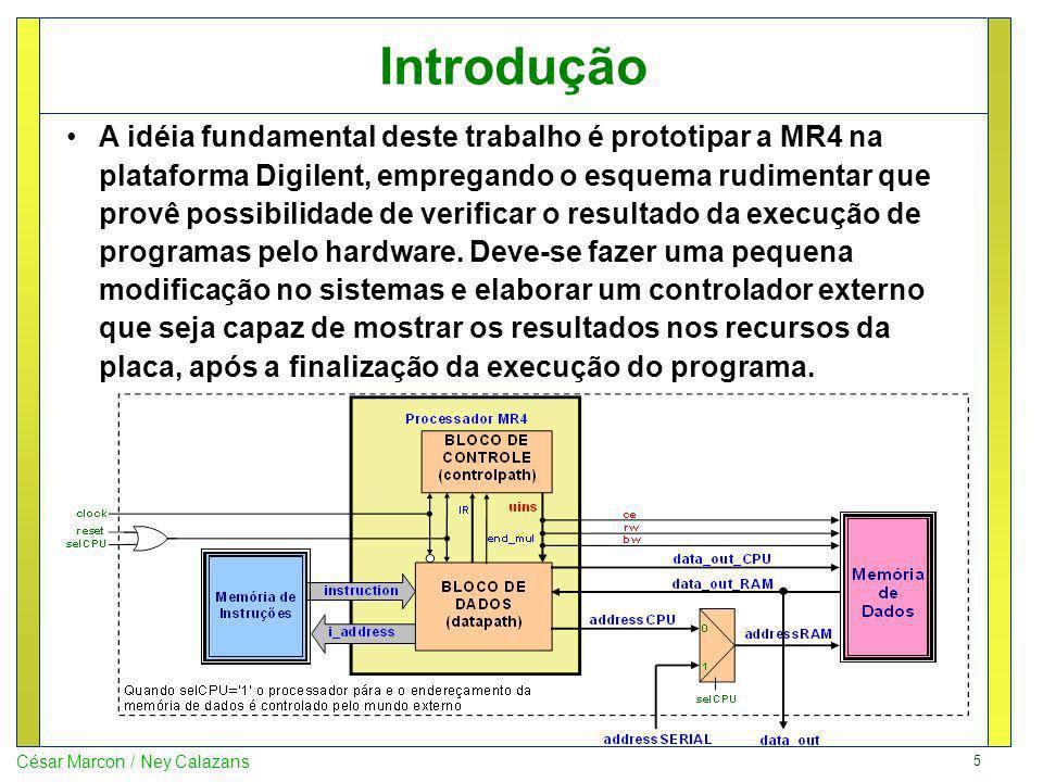 5 César Marcon / Ney Calazans Introdução A idéia fundamental deste trabalho é prototipar a MR4 na plataforma Digilent, empregando o esquema rudimentar que provê possibilidade de verificar o resultado da execução de programas pelo hardware.