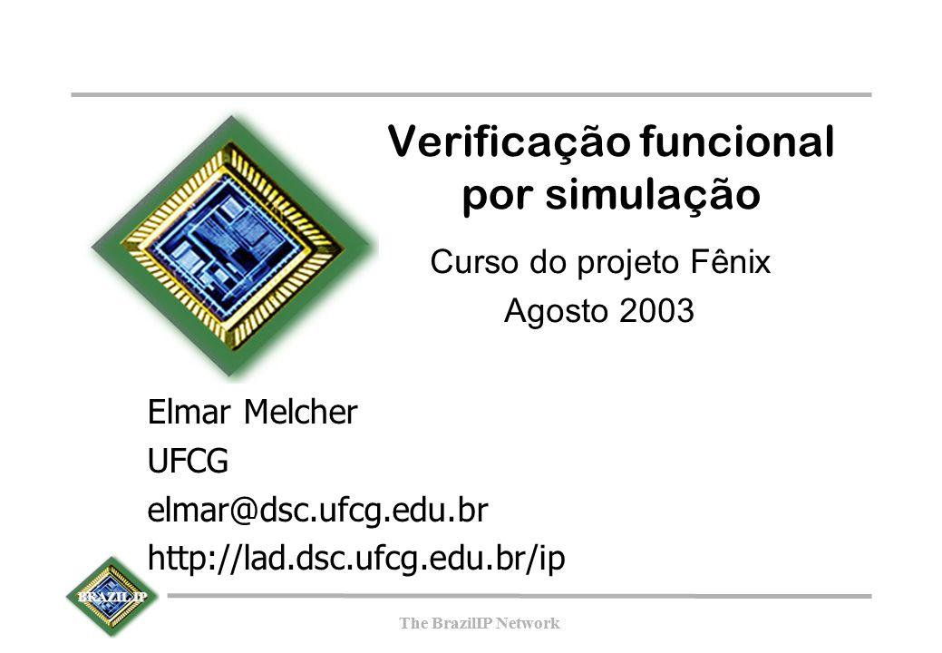 BRAZIL IP The BrazilIP Network BRAZIL IP The BrazilIP Network Verificação funcional por simulação Curso do projeto Fênix Agosto 2003 Elmar Melcher UFCG elmar@dsc.ufcg.edu.br http://lad.dsc.ufcg.edu.br/ip