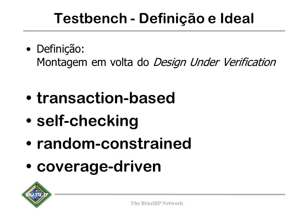 BRAZIL IP The BrazilIP Network BRAZIL IP The BrazilIP Network Testbench - Definição e Ideal Definição: Montagem em volta do Design Under Verification transaction-based self-checking random-constrained coverage-driven