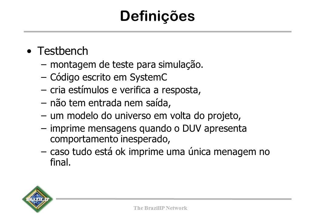 BRAZIL IP The BrazilIP Network BRAZIL IP The BrazilIP Network Definições Testbench –montagem de teste para simulação.