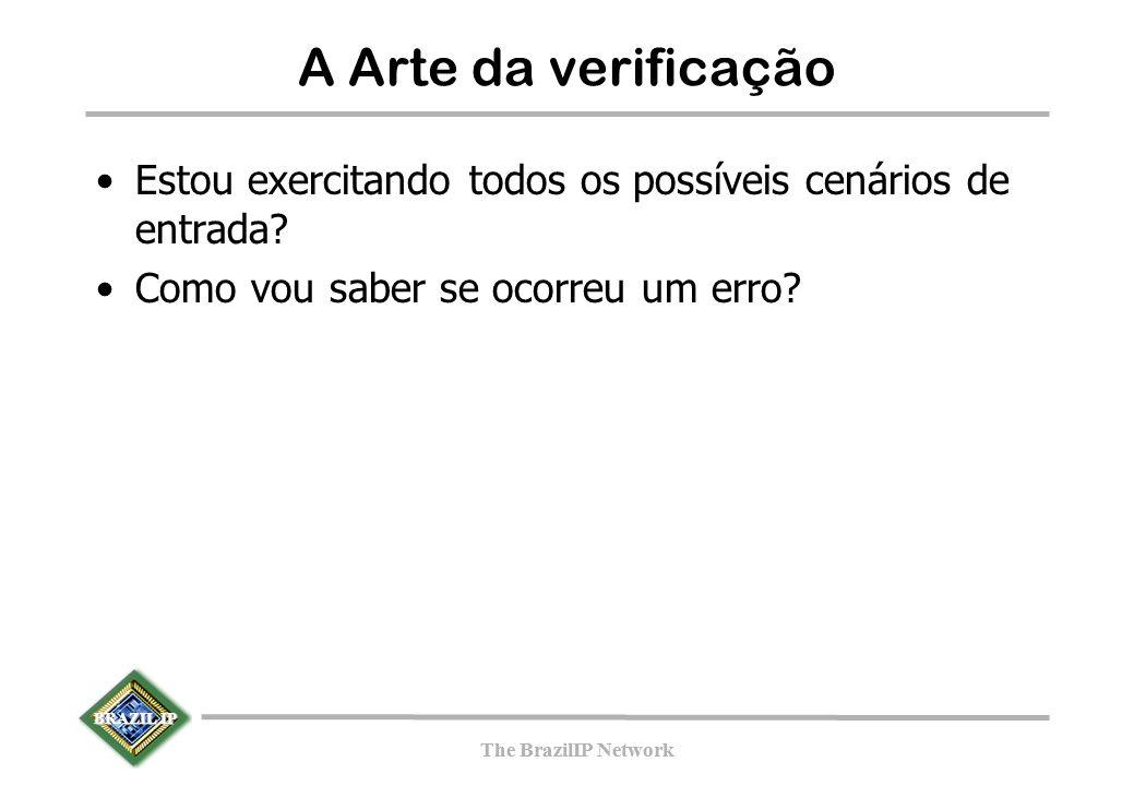 BRAZIL IP The BrazilIP Network BRAZIL IP The BrazilIP Network A Arte da verificação Estou exercitando todos os possíveis cenários de entrada.