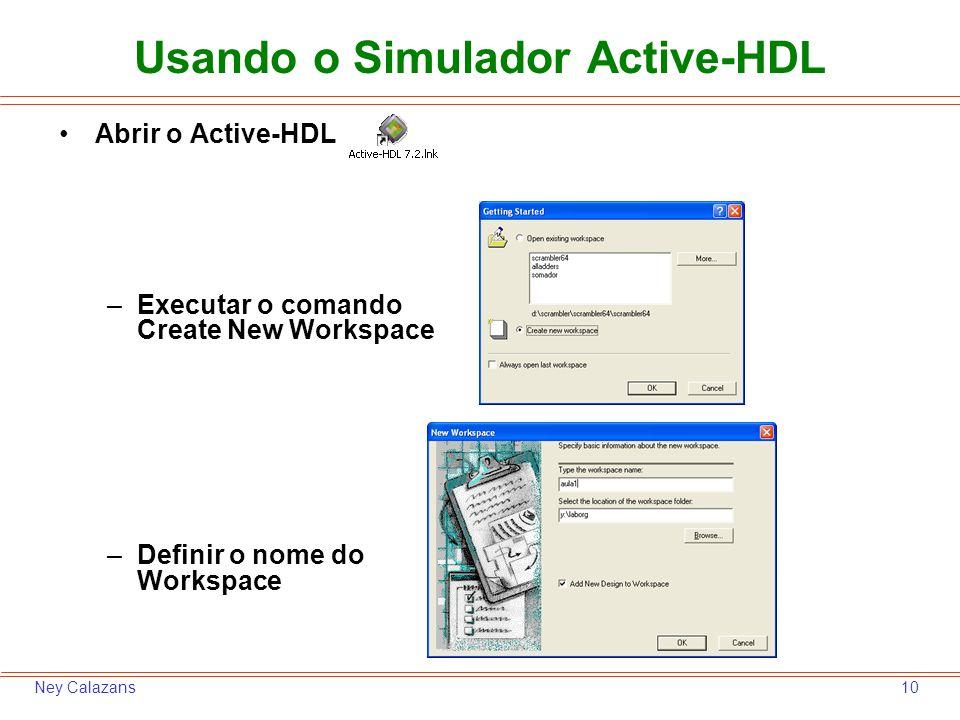 10Ney Calazans Usando o Simulador Active-HDL Abrir o Active-HDL –Executar o comando Create New Workspace –Definir o nome do Workspace