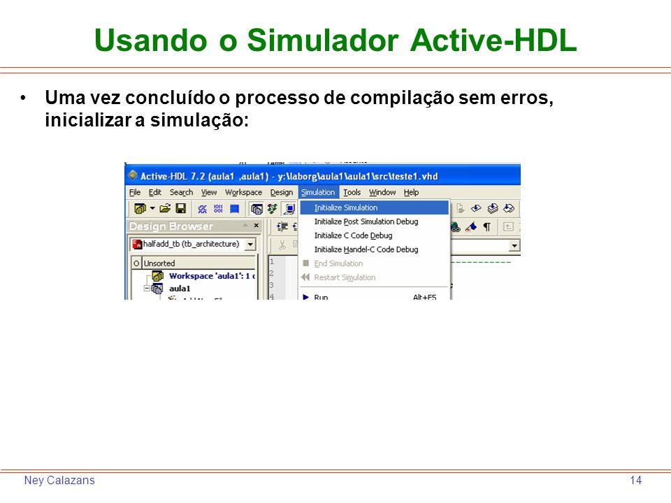 14Ney Calazans Uma vez concluído o processo de compilação sem erros, inicializar a simulação: Usando o Simulador Active-HDL