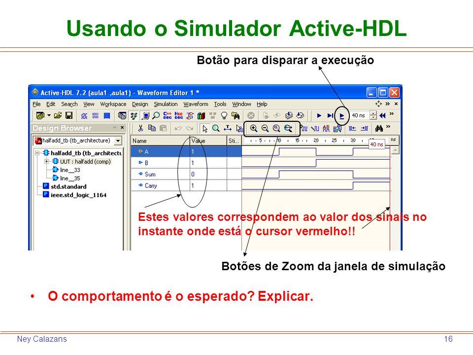 16Ney Calazans O comportamento é o esperado? Explicar. Botão para disparar a execução Botões de Zoom da janela de simulação Usando o Simulador Active-