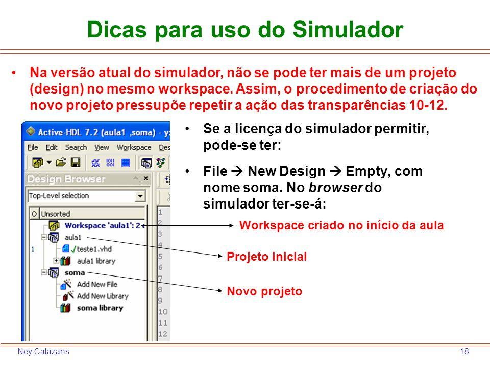 18Ney Calazans Dicas para uso do Simulador File New Design Empty, com nome soma. No browser do simulador ter-se-á: Workspace criado no início da aula