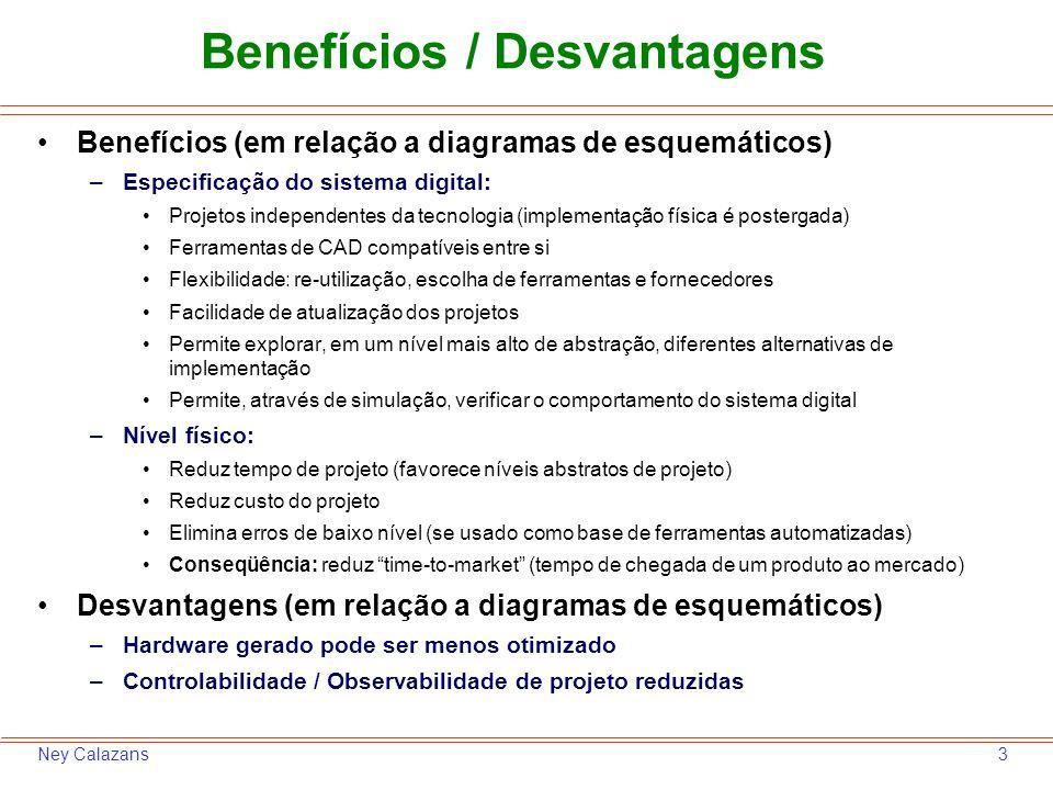 3Ney Calazans Benefícios / Desvantagens Benefícios (em relação a diagramas de esquemáticos) –Especificação do sistema digital: Projetos independentes