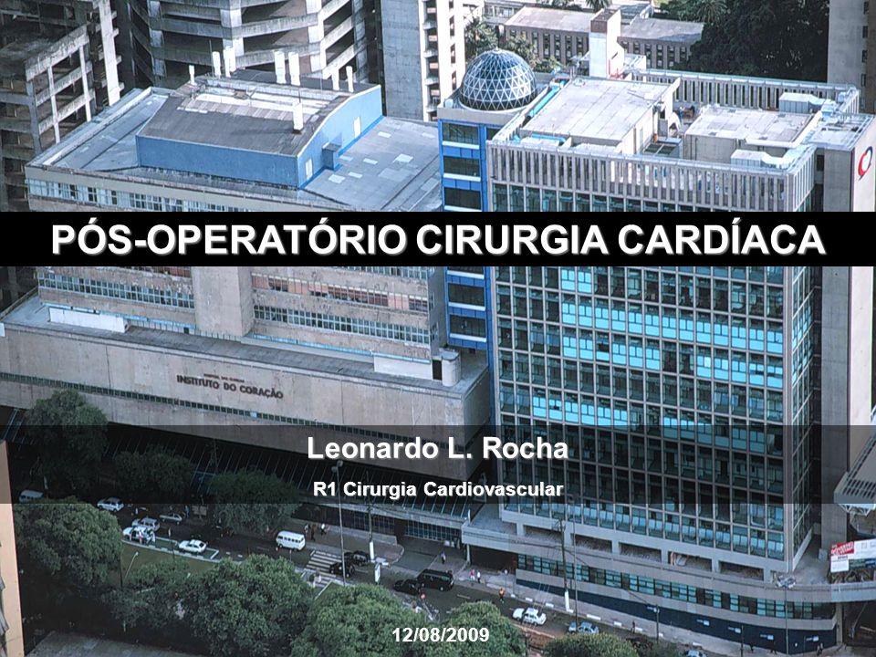 Leonardo L. Rocha R1 Cirurgia Cardiovascular 12/08/2009 PÓS-OPERATÓRIO CIRURGIA CARDÍACA