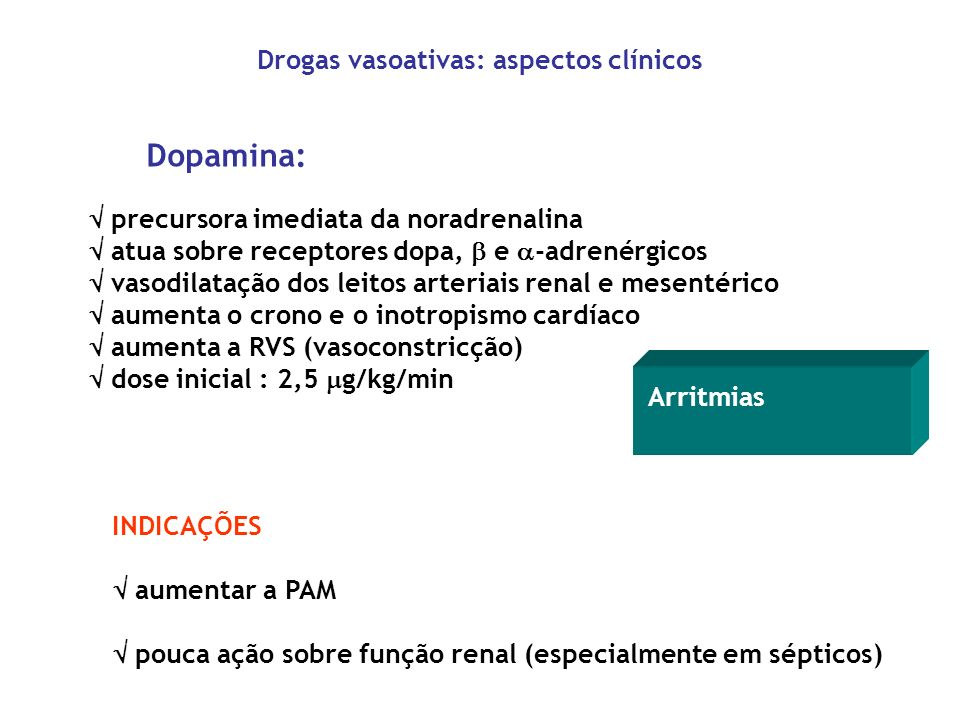Dopamina: precursora imediata da noradrenalina atua sobre receptores dopa, e -adrenérgicos vasodilatação dos leitos arteriais renal e mesentérico aume