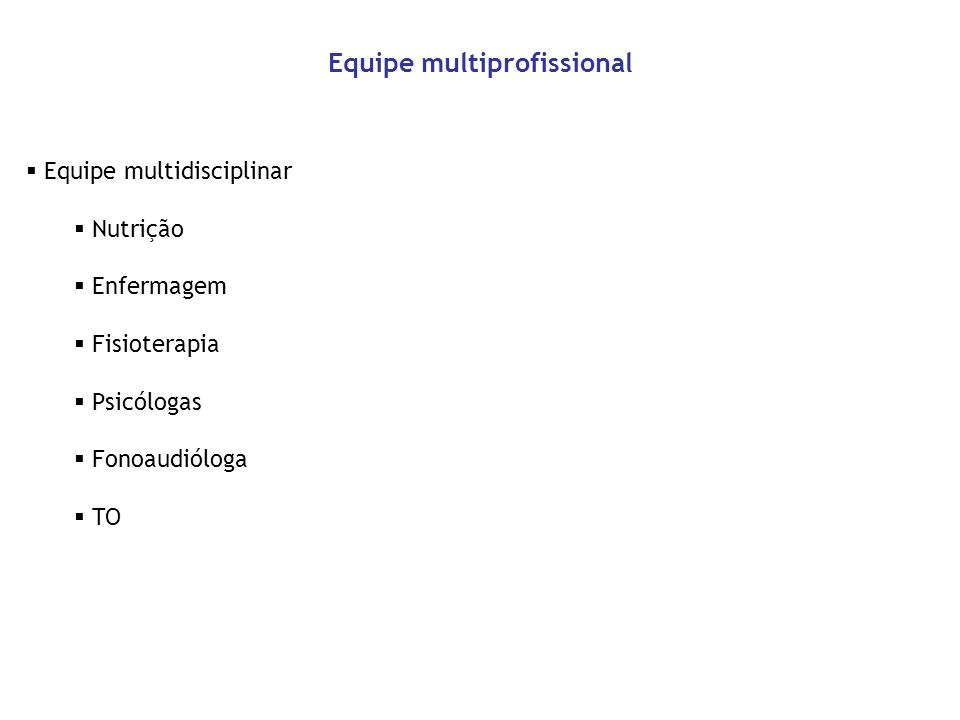 Equipe multidisciplinar Nutrição Enfermagem Fisioterapia Psicólogas Fonoaudióloga TO Equipe multiprofissional