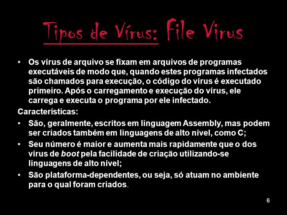 5 Tipos de Vírus: Boot Virus Os vírus de boot se fixam num setor onde se encontra o código que o micro executa automaticamente quando é ligado ou é resetado.