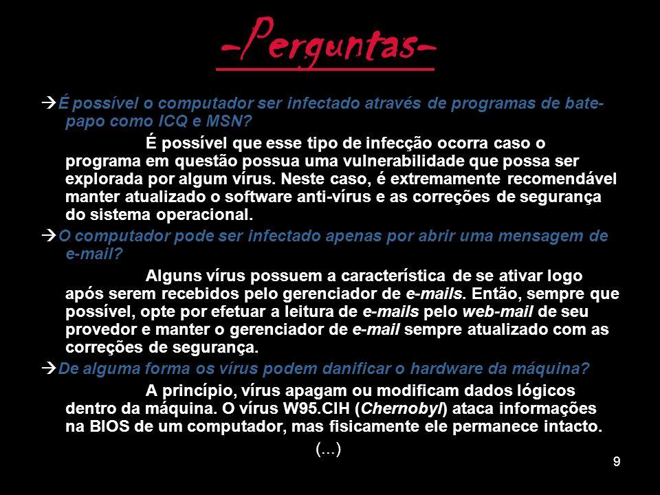 8 Spywares, Keyloggers e Hijackers Apesar de não serem vírus, esses 3 nomes podem representar perigo: Spywares são programas que ficam espionando as atividades dos internautas ou capturam informações sobre eles.