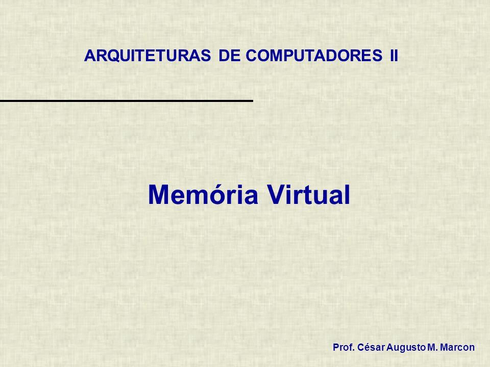 Memória Virtual ARQUITETURAS DE COMPUTADORES II Prof. César Augusto M. Marcon
