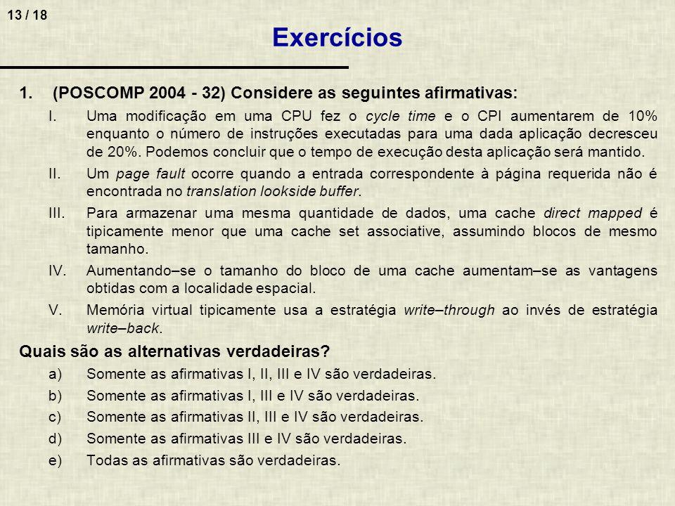 13 / 18 1.(POSCOMP 2004 - 32) Considere as seguintes afirmativas: I.Uma modificação em uma CPU fez o cycle time e o CPI aumentarem de 10% enquanto o n