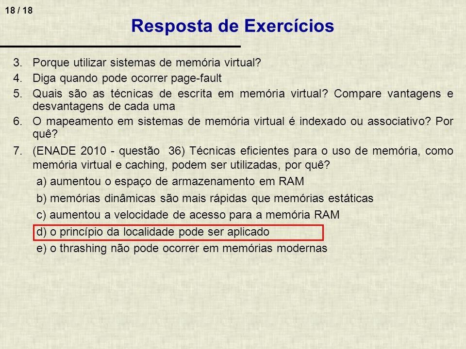 18 / 18 3.Porque utilizar sistemas de memória virtual? 4.Diga quando pode ocorrer page-fault 5.Quais são as técnicas de escrita em memória virtual? Co