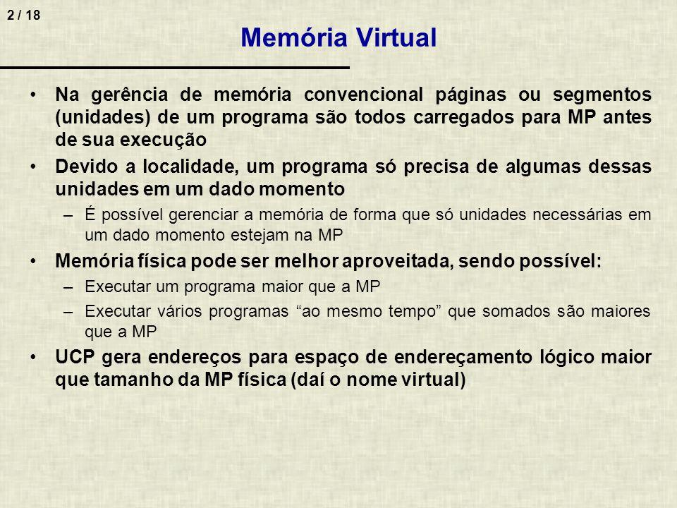 2 / 18 Memória Virtual Na gerência de memória convencional páginas ou segmentos (unidades) de um programa são todos carregados para MP antes de sua ex