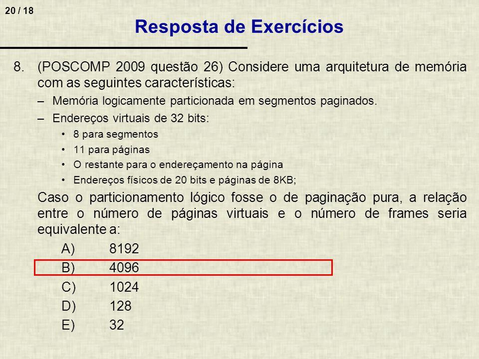 20 / 18 8.(POSCOMP 2009 questão 26) Considere uma arquitetura de memória com as seguintes características: –Memória logicamente particionada em segmentos paginados.