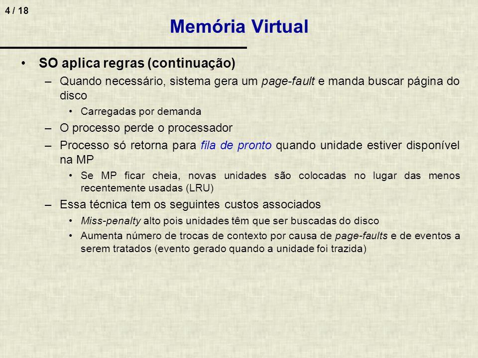 4 / 18 Memória Virtual SO aplica regras (continuação) –Quando necessário, sistema gera um page-fault e manda buscar página do disco Carregadas por dem