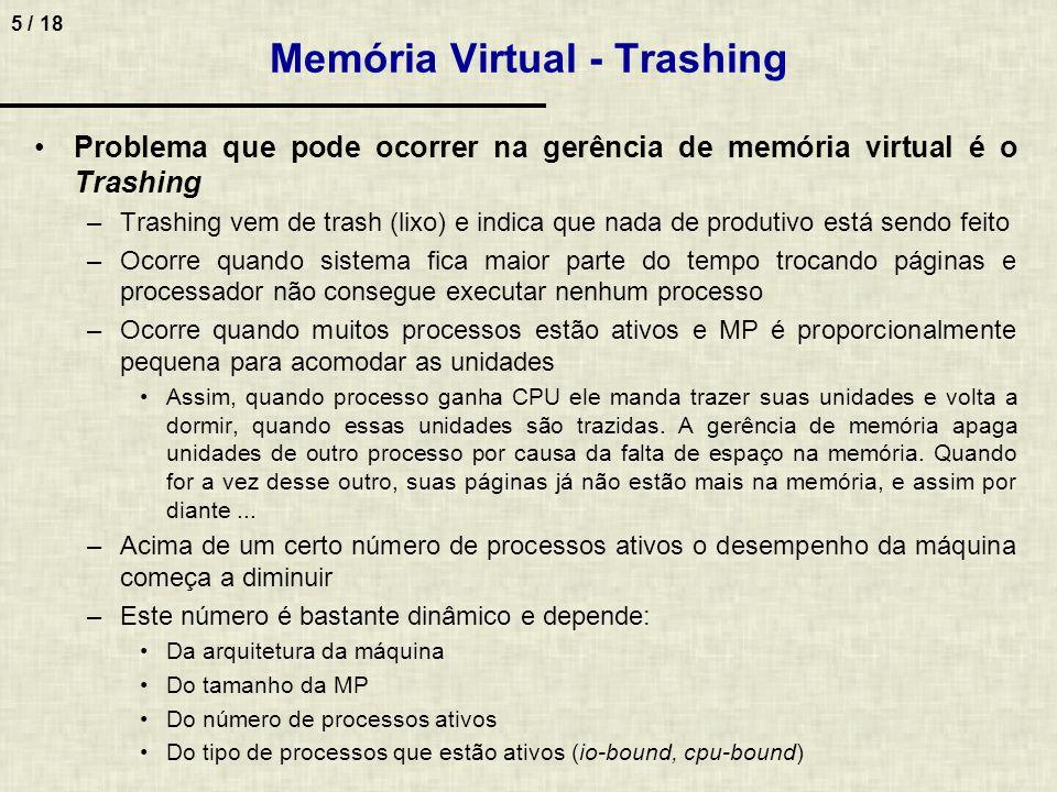 6 / 18 Memória Virtual - Trashing A taxa de utilização do processador cai exponencialmente, quando o mesmo está em trashing, assim como ilustrado abaixo