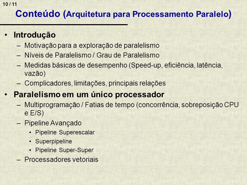 10 / 11 Conteúdo ( Arquitetura para Processamento Paralelo ) Introdução –Motivação para a exploração de paralelismo –Níveis de Paralelismo / Grau de P