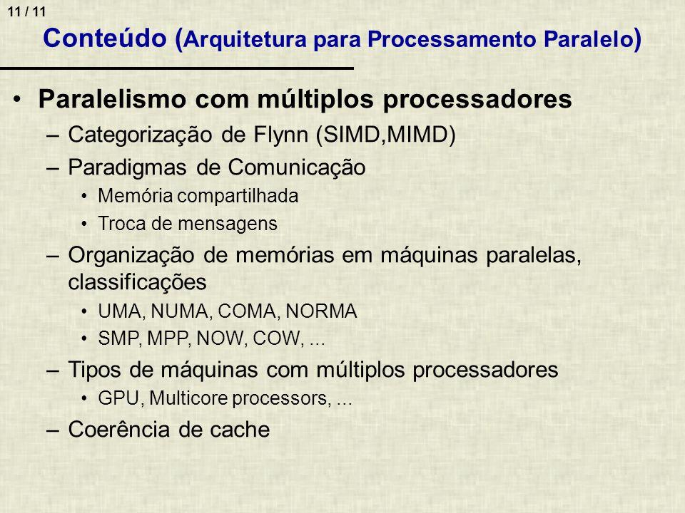 11 / 11 Conteúdo ( Arquitetura para Processamento Paralelo ) Paralelismo com múltiplos processadores –Categorização de Flynn (SIMD,MIMD) –Paradigmas d