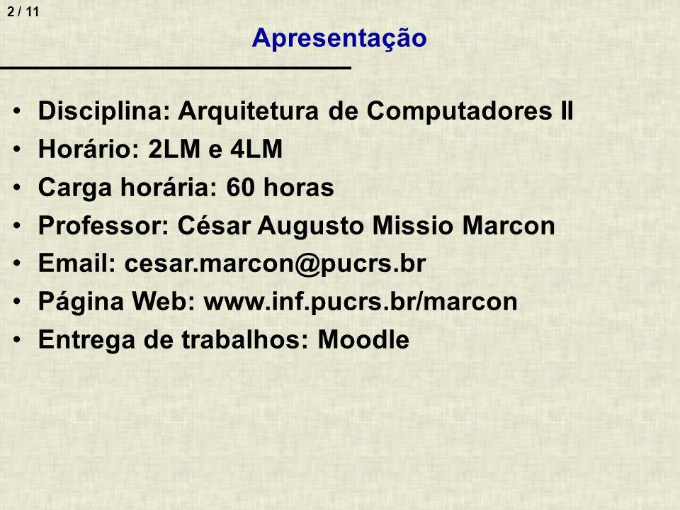 2 / 11 Apresentação Disciplina: Arquitetura de Computadores II Horário: 2LM e 4LM Carga horária: 60 horas Professor: César Augusto Missio Marcon Email