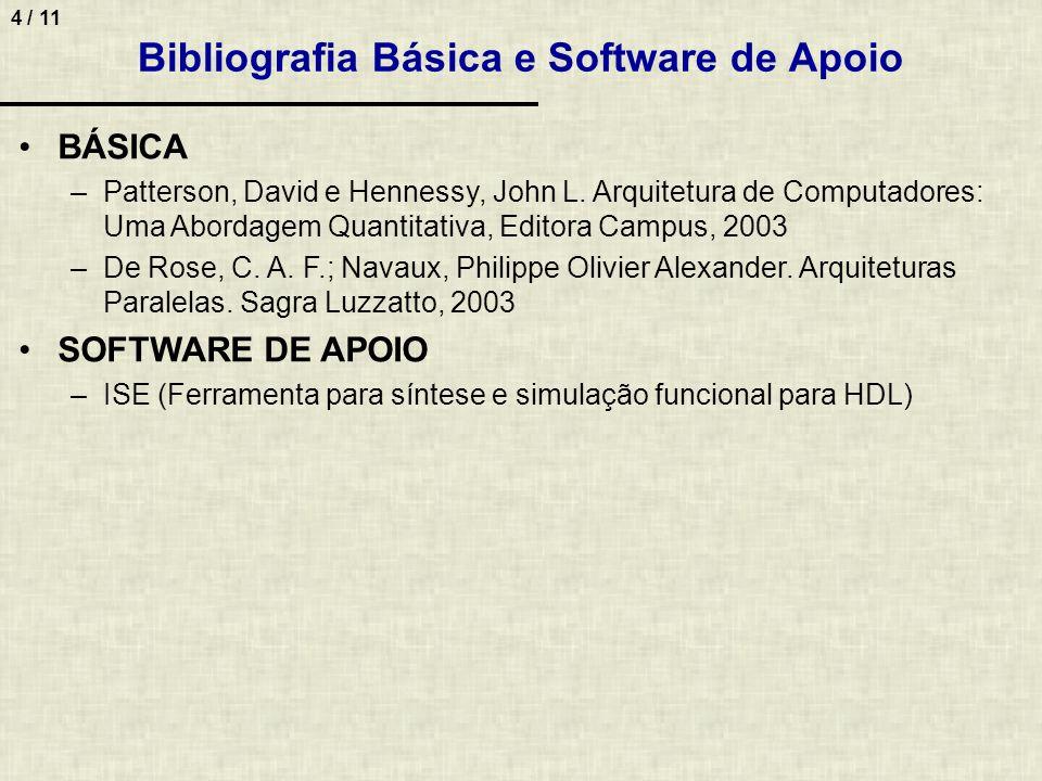 4 / 11 Bibliografia Básica e Software de Apoio BÁSICA –Patterson, David e Hennessy, John L. Arquitetura de Computadores: Uma Abordagem Quantitativa, E