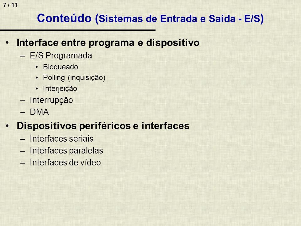 7 / 11 Conteúdo ( Sistemas de Entrada e Saída - E/S ) Interface entre programa e dispositivo –E/S Programada Bloqueado Polling (inquisição) Interjeiçã