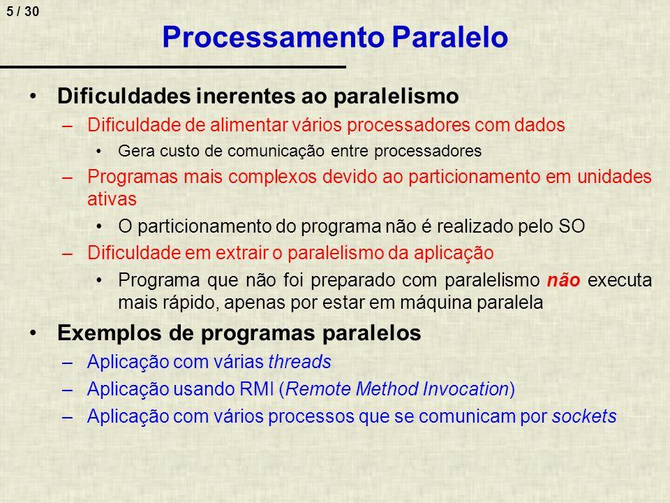 16 / 30 Arquiteturas, onde tarefas podem ser distribuídas de forma eqüitativa entre processadores, TP(p) pode ser aproximado por: TP(p) TS / p + T CONTROLE + T COMUNICAÇÃO –Onde: TS / p é o tempo de execução seqüencial dividido nos p processadores T CONTROLE é o tempo gasto para controlar a operação com as máquinas paralelas T COMUNICAÇÃO é o tempo gasto para troca de dados e controle entre as máquinas paralelas As parcelas T CONTROLE e T COMUNICAÇÃO é que geram a redução do speed-up a partir de um certo número de processadores –Estas parcelas são fortemente dependentes da arquitetura alvo Avaliar o Speed up considerando que o tempo de execução é composto pelos tempos de processamento, comunicação e armazenamento, muitas vezes requer modelos muito complexos, que dependem fortemente da arquitetura alvo Desempenho da Aplicação Speed-Up – Entendendo Melhor