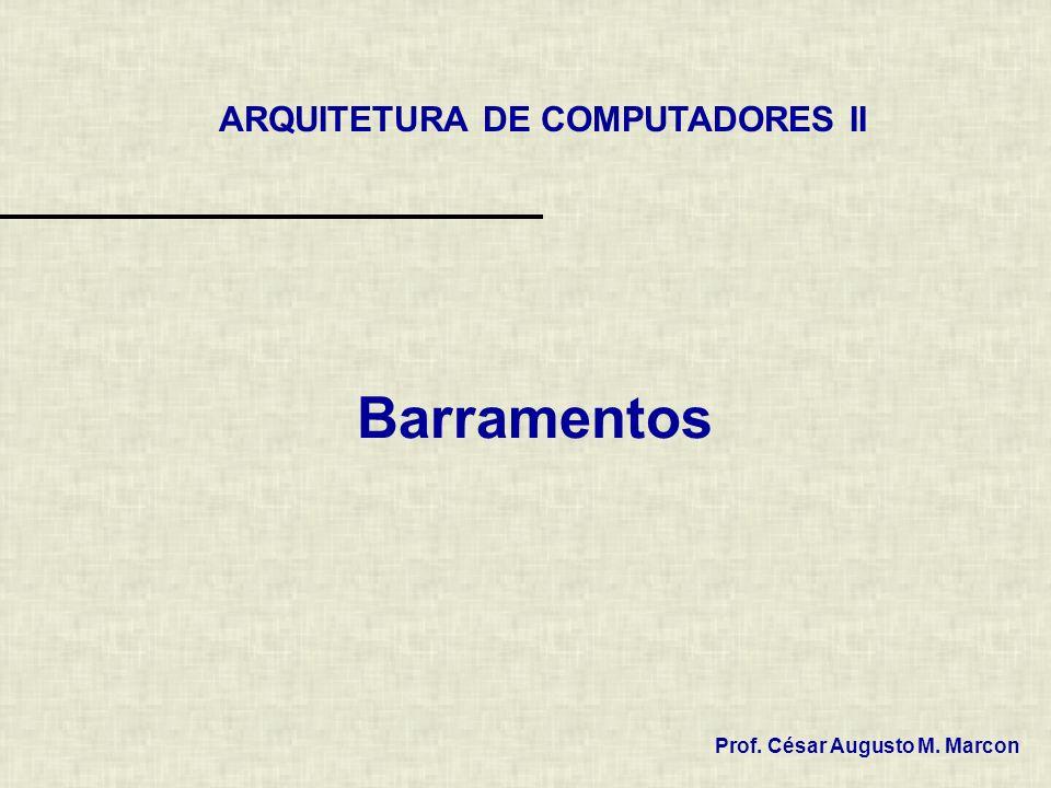 Barramentos ARQUITETURA DE COMPUTADORES II Prof. César Augusto M. Marcon
