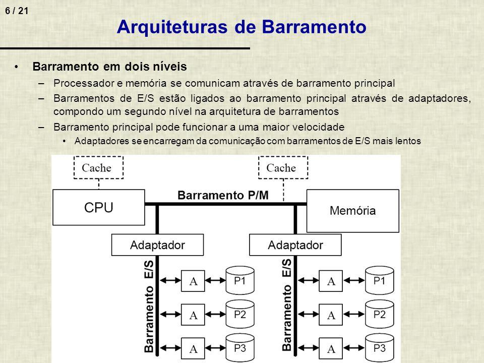 7 / 21 Barramento hierárquico –Processador e memória se comunicam através de um barramento principal –Backplane concentra toda E/S do sistema e é ligado ao barramento principal (só um adaptador é ligado ao barramento principal) –Ao backplane estão ligados diferentes barramentos de E/S através de adaptadores Arquiteturas de Barramento