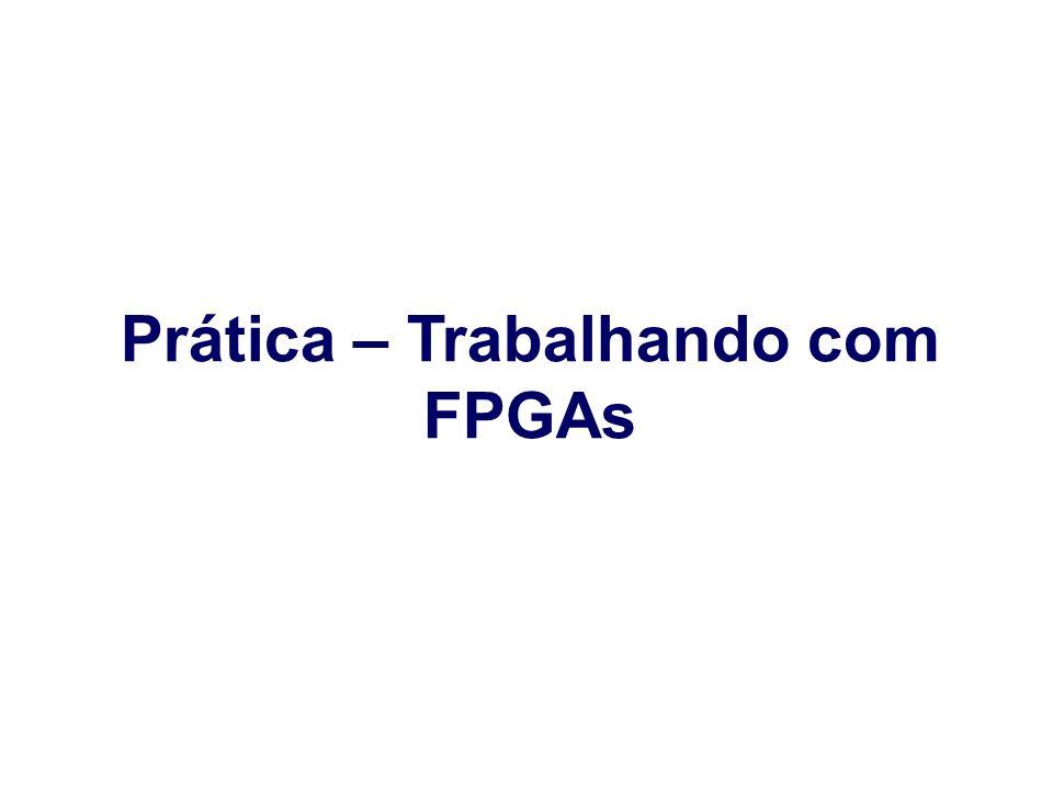 Prática – Trabalhando com FPGAs