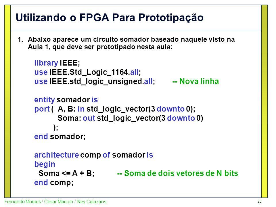 23 Fernando Moraes / César Marcon / Ney Calazans Utilizando o FPGA Para Prototipação 1.Abaixo aparece um circuito somador baseado naquele visto na Aul