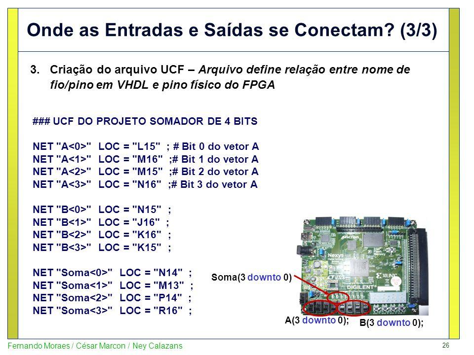 26 Fernando Moraes / César Marcon / Ney Calazans Onde as Entradas e Saídas se Conectam? (3/3) 3.Criação do arquivo UCF – Arquivo define relação entre