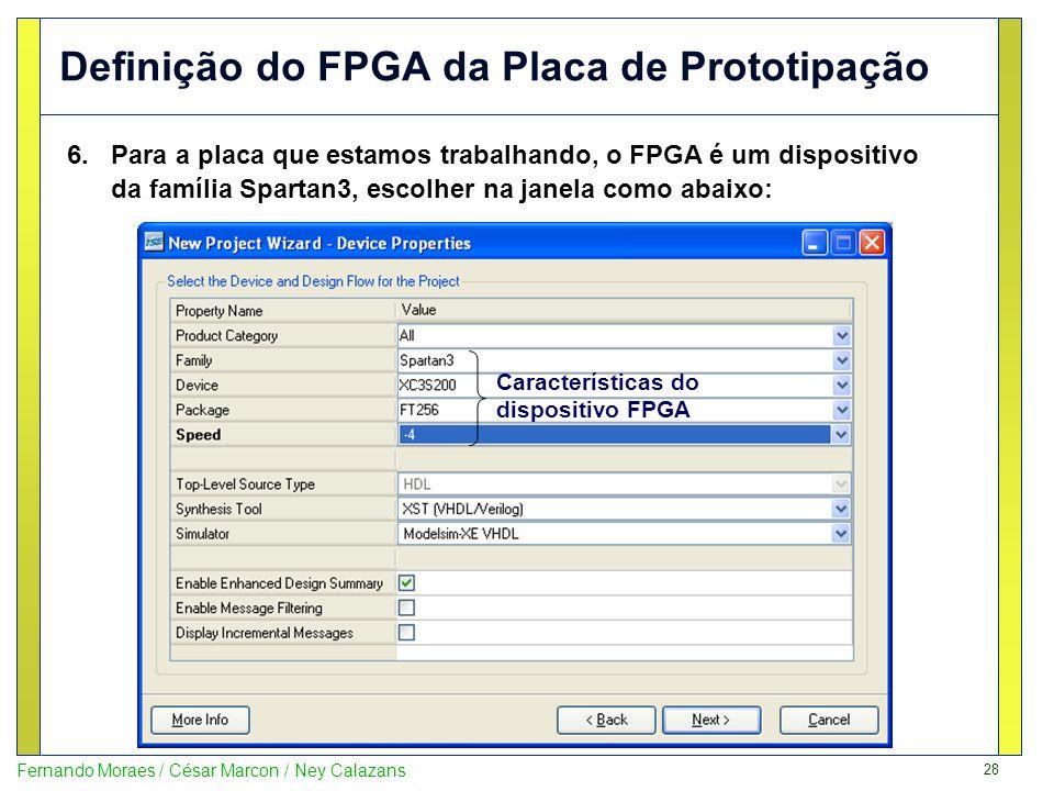 28 Fernando Moraes / César Marcon / Ney Calazans Definição do FPGA da Placa de Prototipação 6.Para a placa que estamos trabalhando, o FPGA é um dispos