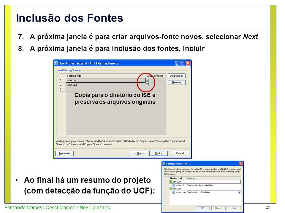 29 Fernando Moraes / César Marcon / Ney Calazans Inclusão dos Fontes 7.A próxima janela é para criar arquivos-fonte novos, selecionar Next 8.A próxima